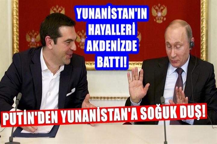 PUTİN'DEN YUNANİSTAN'A SOĞUK DUŞ!